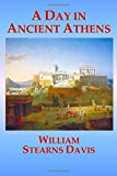 img - for A DAY IN ANCIENT ATHENS by WILLIAM STEARNS DAVIS: (A Day in Old Athens) book / textbook / text book