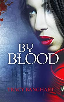 By Blood by [Banghart, Tracy]