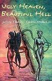 Ugly Heaven, Beautiful Hell, Carlton Mellick and Jeffrey Thomas, 1929653867