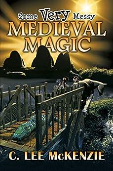 Some Very Messy Medieval Magic by [McKenzie, C. Lee]