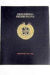 Orfebreria prerromana: arqueologiadel oro