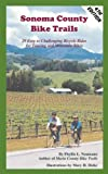 Sonoma County Bike Trails: 29 Easy to Challenging Bicycle Rides for Touring and Mountain Bikes (Bay Area Bike Trails)