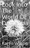 Look Into The World Of Dementia: Lewy Body Dementia
