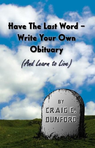 Have The Last Word - Write Your Own Obituary (And Learn to Live)