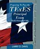 Preparing to Pass the Texes Principal Exam, Larry Davis, 1432773674