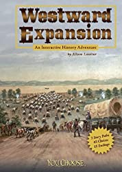Westward Expansion: An Interactive History Adventure (You Choose Books)