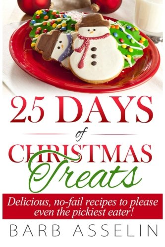 Read Online 25 Days of Christmas Treats: Delicious, No-Fail Recipes to Please Even the Pickiest Eater! pdf epub