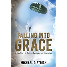 FALLING INTO GRACE: A True Story of Marines, Sabotage, and Redemption