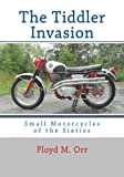 img - for The Tiddler Invasion: Small Motorcycles of the Sixties by Floyd M. Orr (2013-06-29) book / textbook / text book