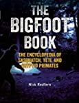 The Bigfoot Book: The Encyclopedia of Sasquatch Yeti and Cryptid Primates
