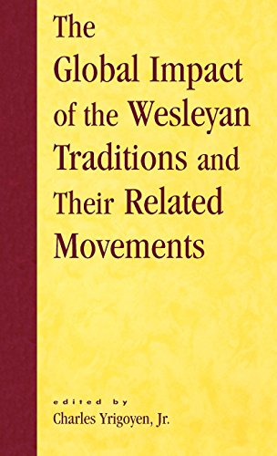 The Global Impact of the Wesleyan Traditions and Their Related Movements (Pietist and Wesleyan Studies) (An Encyclopedia Of World History William Langer)