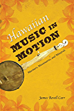 Hawaiian Music in Motion: Mariners, Missionaries, and Minstrels (Music in American Life)