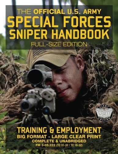 Army Special Forces Sniper - The Official US Army Special Forces Sniper Handbook: Full Size Edition: Discover the Unique Secrets of the Elite Long Range Shooter: 450+ Pages, Big ... 31-32 / TC 18-32) (Carlile Military Library)