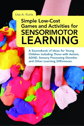 Sensory Activities Stimulation (Simple Low-Cost Games and Activities for Sensorimotor Learning: A Sourcebook of Ideas for Young Children Including Those with Autism, ADHD, Sensory Processing Disorder, and Other Learning Differences)