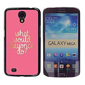 FlareStar Colour Printing What Would Musician Do Gold Artist Pink cáscara Funda Case Caso de plástico para Samsung Galaxy Mega 6.3 / i9200 / SGH-i527