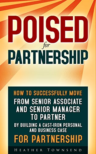 Poised For Partnership: From senior associate and senior manager to partner by building a cast-iron business and personal case to make partner in any firm