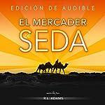 El Mercader de Seda [The Silk Merchant]: Palabras de Sabiduría Antigua para Ayudarle Hoy a Vivir una Vida Mejor | R.L. Adams