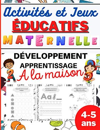 Activités et Jeux EDUCATIFS Maternelle: Développement, apprentissage à la MAISON-Cahier d'activités 4 à 5 ans de la…