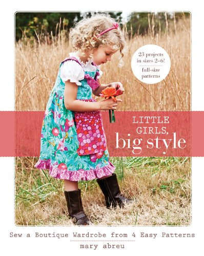 (Little Girls, Big Style: Sew a Boutique Wardrobe from 4 Easy)