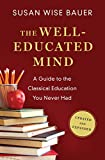 The Well-Educated Mind: A Guide to the Classical Education You Never Had (Updated and Expanded)
