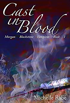 Cast in Blood (Morgan Blackstone Vampires Book 1) by [Rabe, Michelle]
