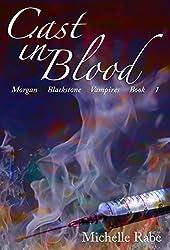 Cast in Blood (Morgan Blackstone Vampires Book 1)