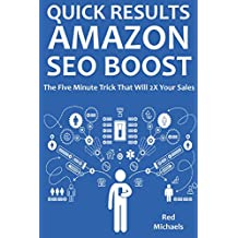 QUICK RESULTS AMAZON SEO BOOST: The Five Minute Trick That Will 2X Your Sales