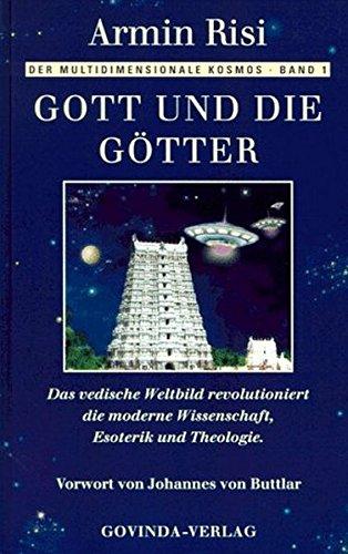 Gott und die Götter: Das vedische Weltbild revolutioniert die moderne Wissenschaft, Esoterik und Theologie (Der multidimensionale Kosmos)