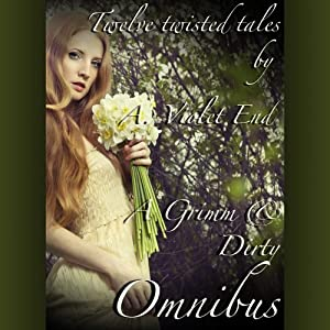 A Grimm & Dirty Omnibus: Twelve Erotic Fairy Tales of Dirty, Twisted Sex Audiobook