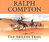 The Abilene Trail: A Ralph Compton Novel by Dusty Richards (Trail Drive (Audio))