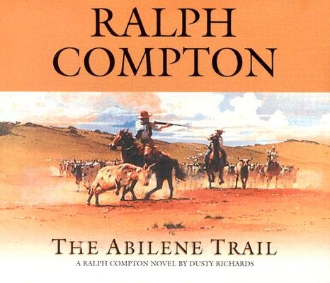 The Abilene Trail: A Ralph Compton Novel by Dusty Richards (Trail Drive (Audio))
