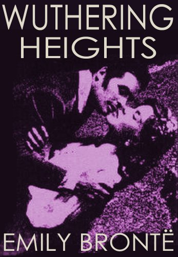 WUTHERING HEIGHTS (Illustrated, complete, and unabridged)