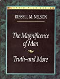The Magnificence of Man and Truth and More, Russell M. Nelson, 087579985X