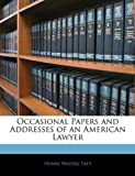 Occasional Papers and Addresses of an American Lawyer, Henry Waters Taft, 1144378923