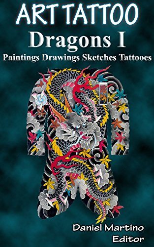 Tatoo images: ART TATTOO. Dragons I: Paintings. Drawings. Sketches. Tattoos (Planet Tattoo Book 7)