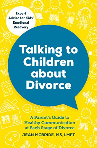 Talking to Children About Divorce: A Parent's Guide to Healthy Communication at Each Stage of Divorce: Expert Advice for Kids' Emotional Recovery by [McBride MS LMFT, Jean]