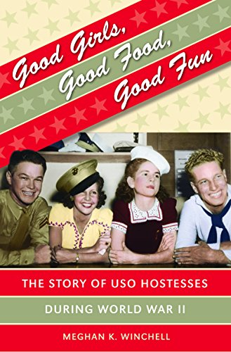 Good Girls, Good Food, Good Fun: The Story of  USO Hostesses during World War II (Gender and American Culture)