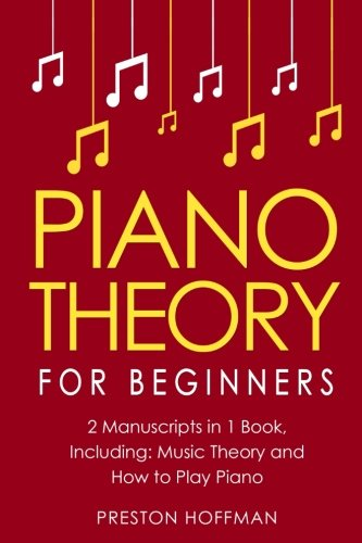 Piano Theory: For Beginners - Bundle - The Only 2 Books You Need to Learn Piano Music Theory, Piano Tuning and Piano Technique Today (Music Best Seller) (Volume 15) (Beginners Volume 2 Music Book)