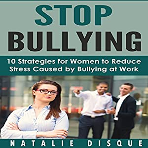 Stop Bullying: 10 Strategies for Women to Reduce Stress Caused by Bullying at Work Audiobook