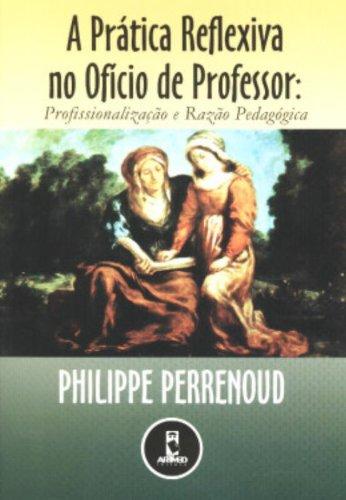 A Prática Reflexiva no Oficio de Professor. Profissionalização e Razão Pedagógica