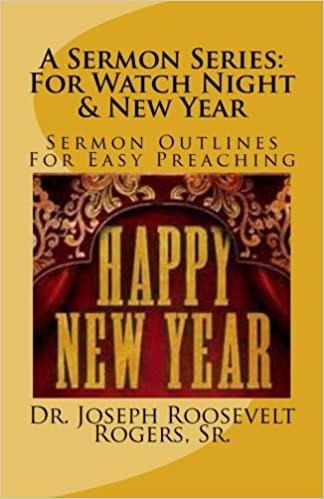 A Sermon Series: For Watch Night & New Year: Sermon Outlines For