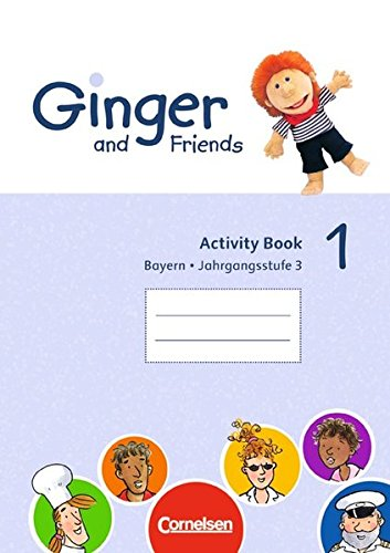 Ginger and Friends - Bayern: Band 1: 3. Jahrgangsstufe - Activity Book