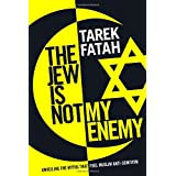 The Jew is Not My Enemy: Unveiling the Myths that Fuel Muslim Anti-Semitismby Tarek Fatah