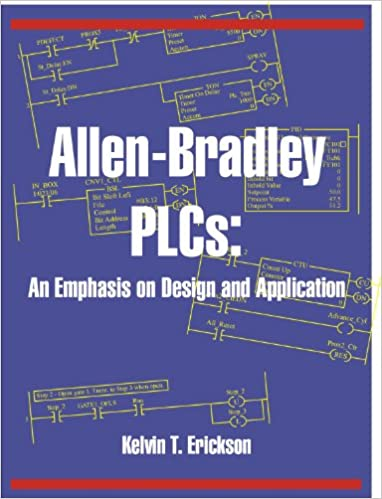 Allen-Bradley PLCs: An Emphasis on Design and Application: Kelvin T