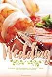 Catering for Your Family's Wedding: A Guide for Planning the Perfect Meal for Your Family's Next Wedding