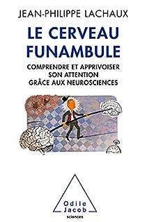 Le cerveau funambule : comprendre et apprivoiser son attention grâce aux neurosciences, Lachaux, Jean-Philippe