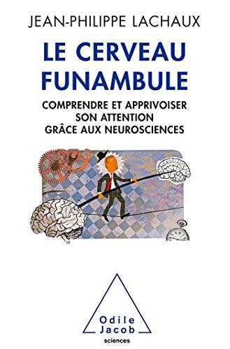 [B.O.O.K] LE CERVEAU FUNAMBULE: Comprendre et apprivoiser son attention grâce aux neurosciences Z.I.P