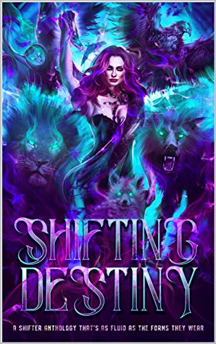 Shifting Destiny: A Shifter Anthology that's as fluid as the forms they wear (English Edition)
