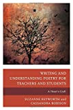Writing and Understanding Poetry : Guidelines for Teachers, Facilitators, and Poets with Exercises and Assignments for Student Writers, Keyworth, Robison and Robison, Cassandra, 1475814070