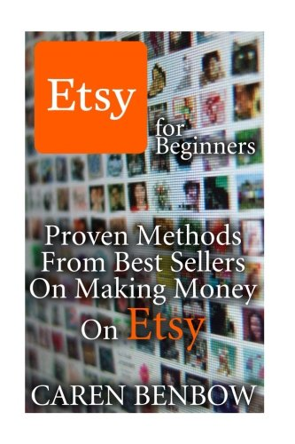 Etsy for Beginners: Proven Methods From Best Sellers On Making Money On Etsy: (Etsy Business, Etsy Store) (Etsy Marketing)